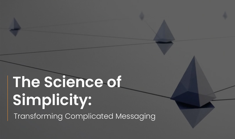 The Science of Simplicity: Transforming Complicated Messaging